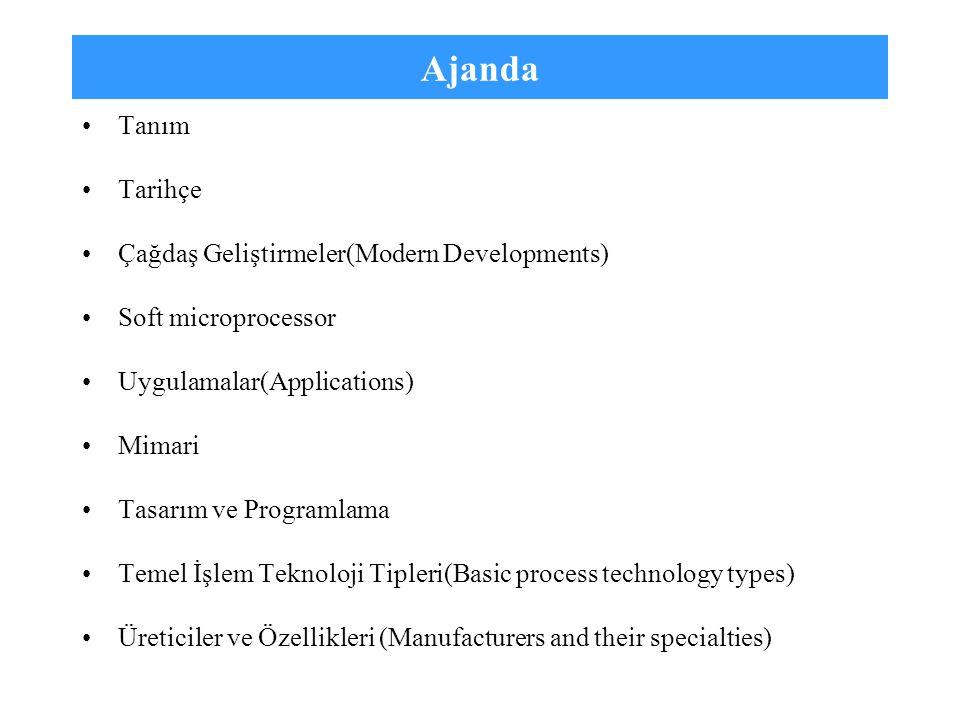 Ajanda Tanım Tarihçe Çağdaş Geliştirmeler(Modern Developments) Soft microprocessor Uygulamalar(Applications) Mimari Tasarım ve Programlama Temel İşlem
