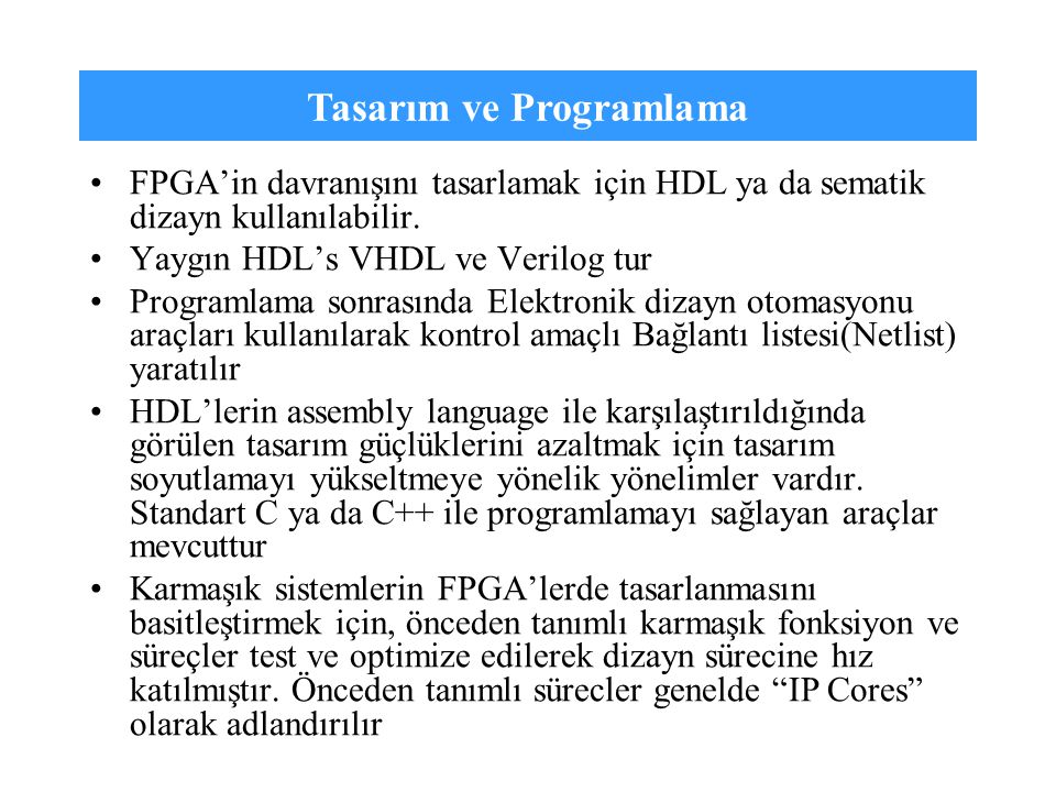 Tasarım ve Programlama FPGA'in davranışını tasarlamak için HDL ya da sematik dizayn kullanılabilir. Yaygın HDL's VHDL ve Verilog tur Programlama sonra