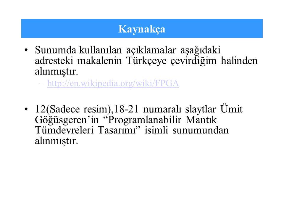 Kaynakça Sunumda kullanılan açıklamalar aşağıdaki adresteki makalenin Türkçeye çevirdiğim halinden alınmıştır. –http://en.wikipedia.org/wiki/FPGAhttp: