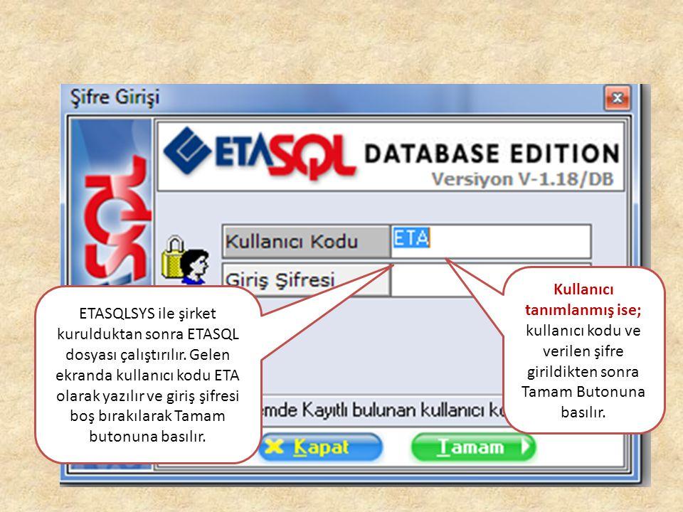 ETASQLSYS ile şirket kurulduktan sonra ETASQL dosyası çalıştırılır. Gelen ekranda kullanıcı kodu ETA olarak yazılır ve giriş şifresi boş bırakılarak T