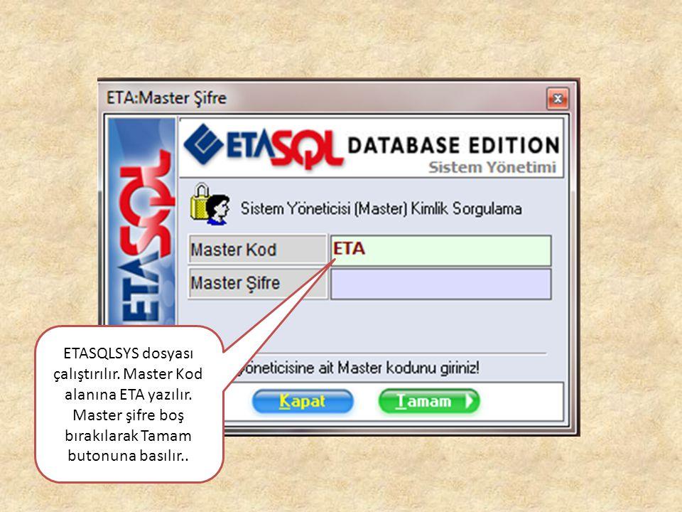 ETASQLSYS dosyası çalıştırılır. Master Kod alanına ETA yazılır. Master şifre boş bırakılarak Tamam butonuna basılır..