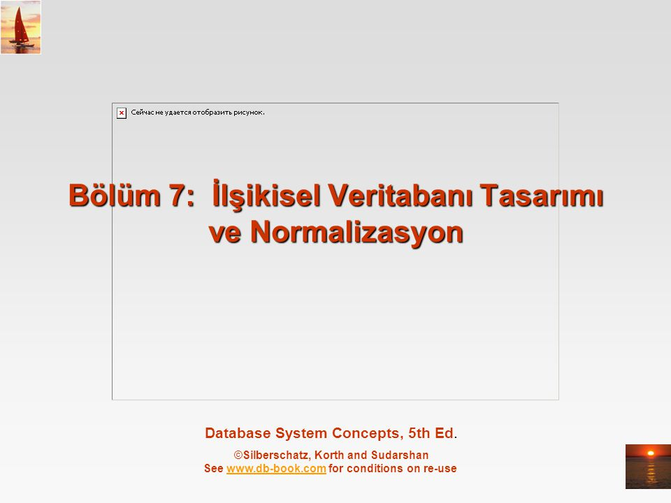 Database System Concepts, 5th Ed. ©Silberschatz, Korth and Sudarshan See www.db-book.com for conditions on re-usewww.db-book.com Bölüm 7: İlşikisel Ve