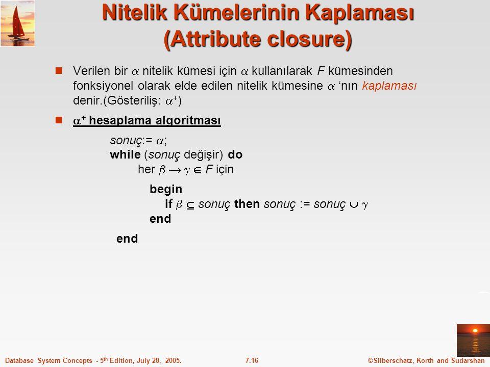 ©Silberschatz, Korth and Sudarshan7.16Database System Concepts - 5 th Edition, July 28, 2005. Nitelik Kümelerinin Kaplaması (Attribute closure) Verile