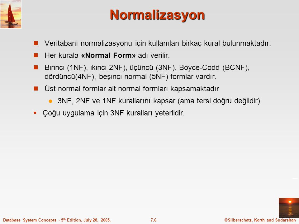 ©Silberschatz, Korth and Sudarshan7.6Database System Concepts - 5 th Edition, July 28, 2005. Normalizasyon Veritabanı normalizasyonu için kullanılan b