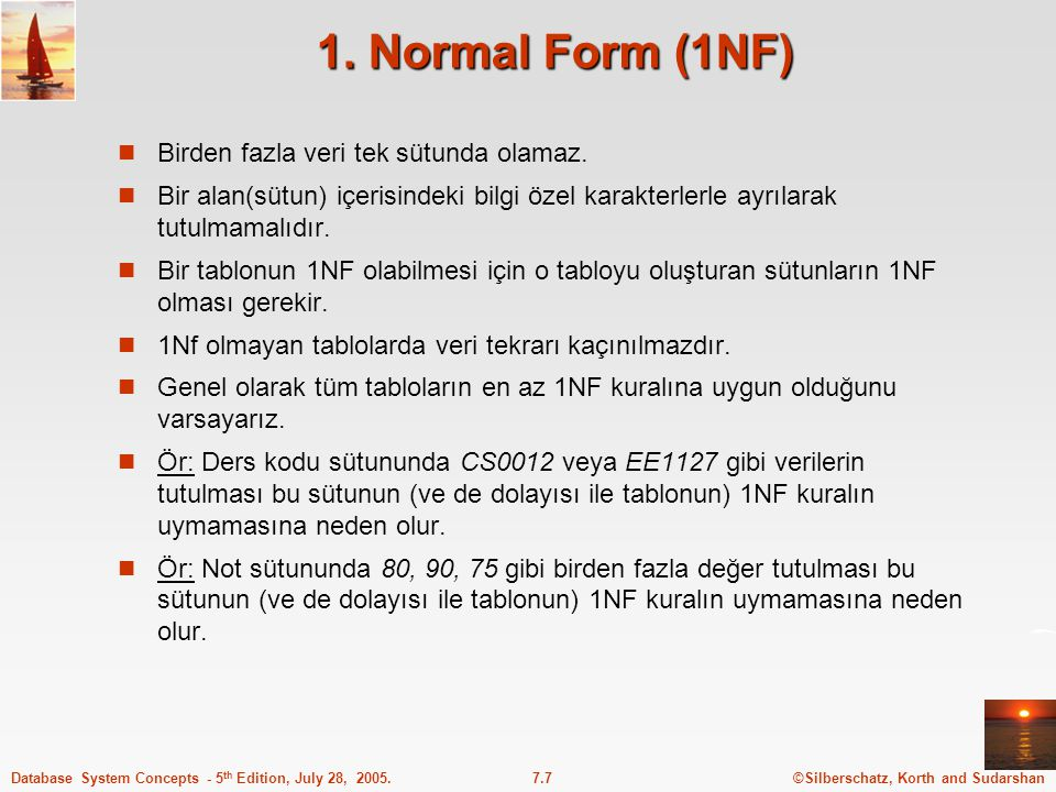 ©Silberschatz, Korth and Sudarshan7.7Database System Concepts - 5 th Edition, July 28, 2005. 1. Normal Form (1NF) Birden fazla veri tek sütunda olamaz