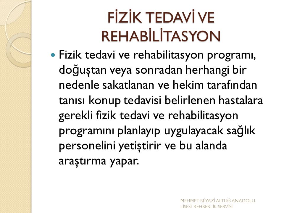 F İ Z İ K TEDAV İ VE REHAB İ L İ TASYON Fizik tedavi ve rehabilitasyon programı, do ğ uştan veya sonradan herhangi bir nedenle sakatlanan ve hekim tar