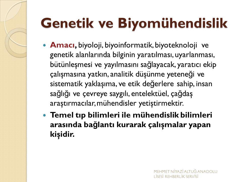 Genetik ve Biyomühendislik Amacı, biyoloji, biyoinformatik, biyoteknoloji ve genetik alanlarında bilginin yaratılması, uyarlanması, bütünleşmesi ve ya