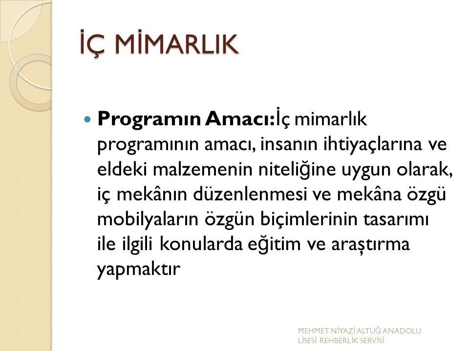 İ Ç M İ MARLIK Programın Amacı: İ ç mimarlık programının amacı, insanın ihtiyaçlarına ve eldeki malzemenin niteli ğ ine uygun olarak, iç mekânın düzen