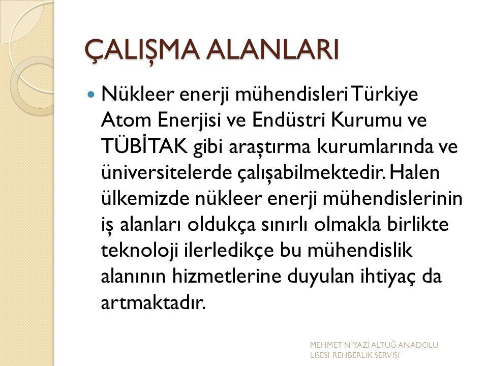 ÇALIŞMA ALANLARI Nükleer enerji mühendisleri Türkiye Atom Enerjisi ve Endüstri Kurumu ve TÜB İ TAK gibi araştırma kurumlarında ve üniversitelerde çalı