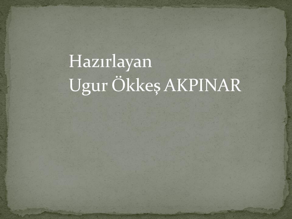 Hazırlayan Ugur Ökkeş AKPINAR