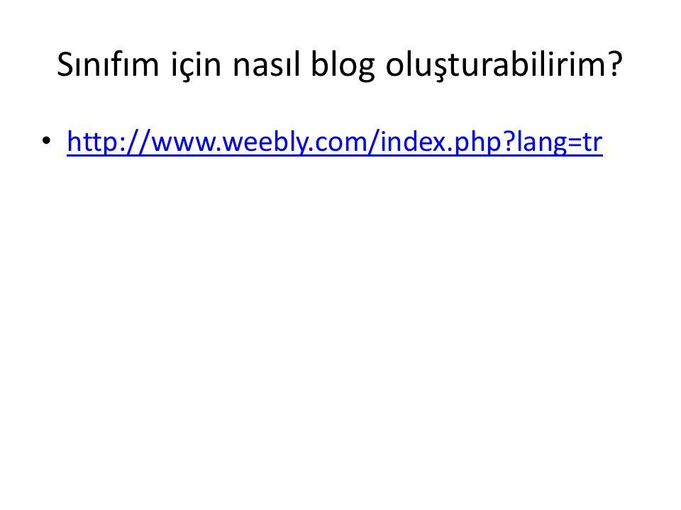 Sınıfım için nasıl blog oluşturabilirim http://www.weebly.com/index.php lang=tr