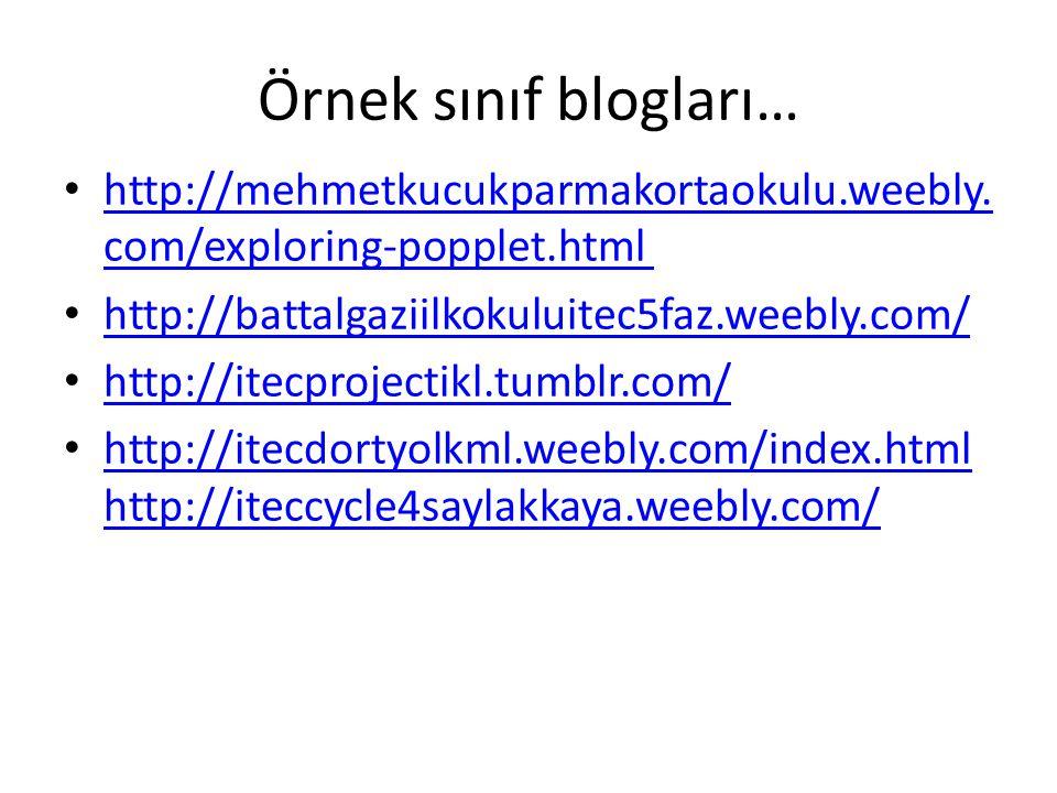 Örnek sınıf blogları… http://mehmetkucukparmakortaokulu.weebly.