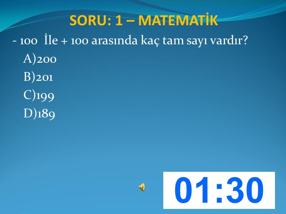 SORU: 1 – MATEMATİK - 100 İle + 100 arasında kaç tam sayı vardır? A)200 B)201 C)199 D)189
