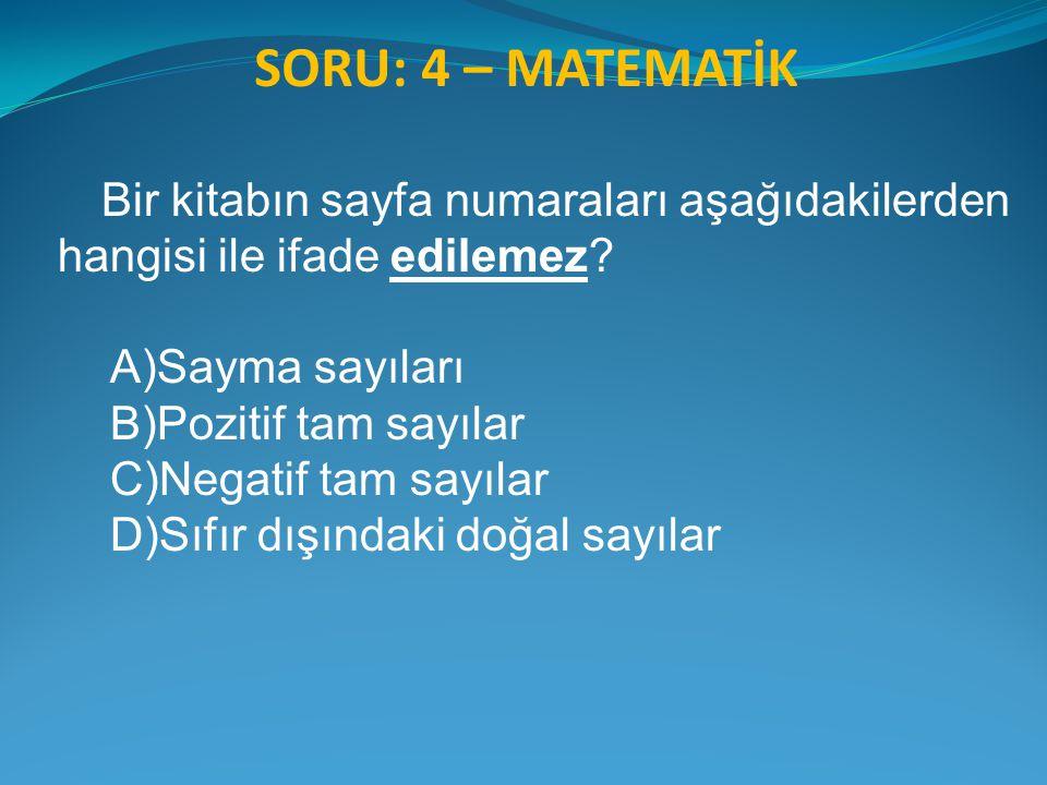 SORU: 4 – MATEMATİK Bir kitabın sayfa numaraları aşağıdakilerden hangisi ile ifade edilemez? A)Sayma sayıları B)Pozitif tam sayılar C)Negatif tam sayı