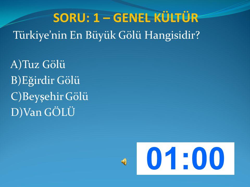 SORU: 1 – GENEL KÜLTÜR Türkiye'nin En Büyük Gölü Hangisidir? A)Tuz Gölü B)Eğirdir Gölü C)Beyşehir Gölü D)Van GÖLÜ