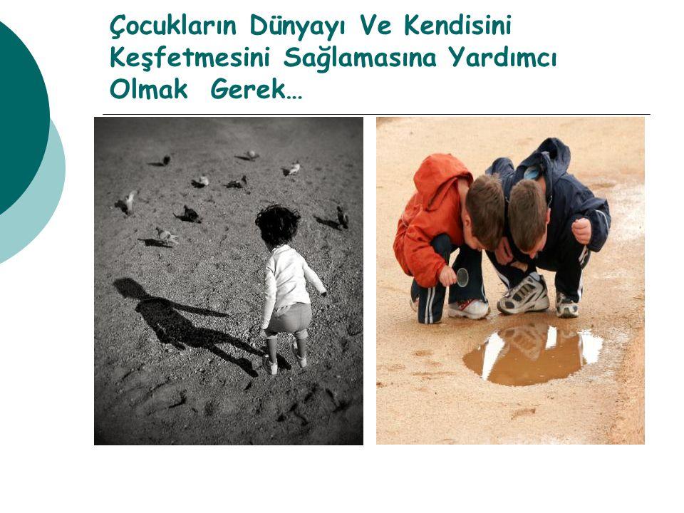 Çocukların Dünyayı Ve Kendisini Keşfetmesini Sağlamasına Yardımcı Olmak Gerek…