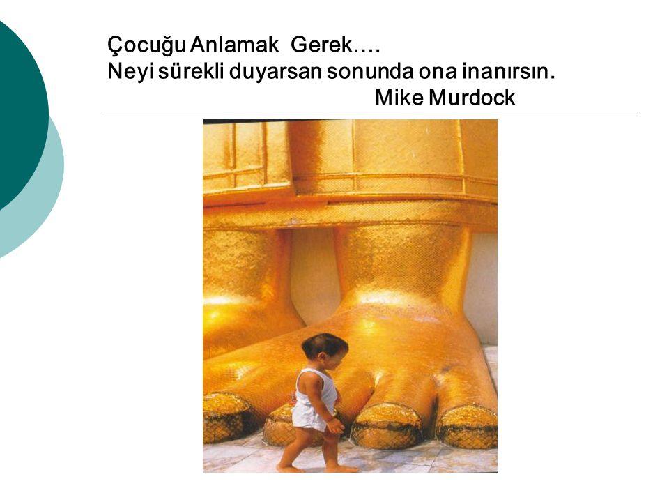 Çocuğu Anlamak Gerek…. Neyi sürekli duyarsan sonunda ona inanırsın. Mike Murdock