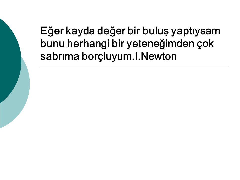 Eğer kayda değer bir buluş yaptıysam bunu herhangi bir yeteneğimden çok sabrıma borçluyum.I.Newton