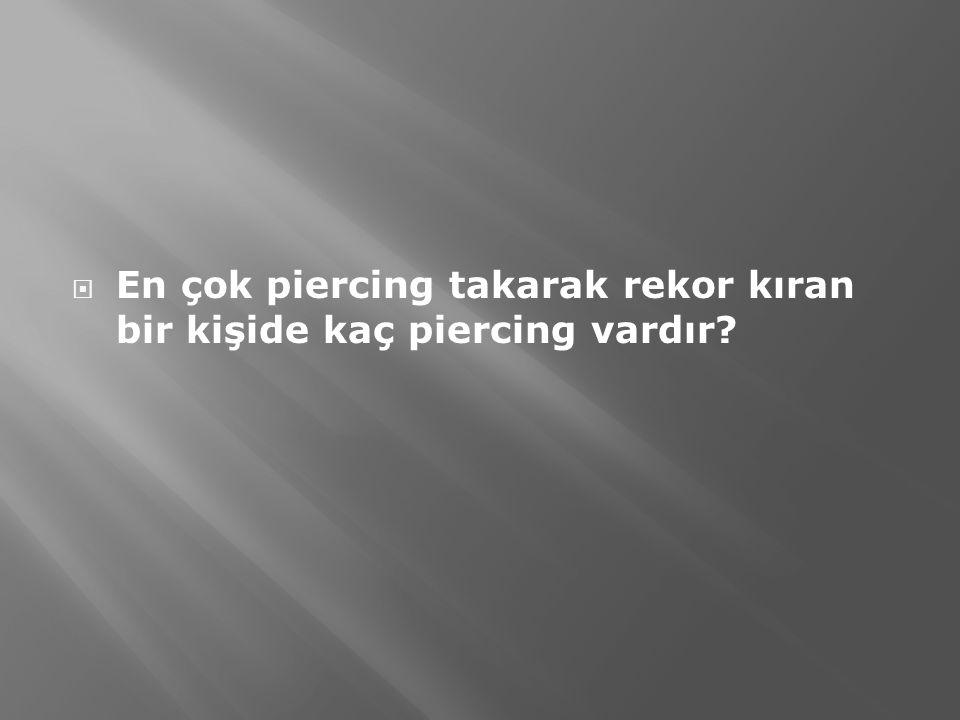  En çok piercing takarak rekor kıran bir kişide kaç piercing vardır?