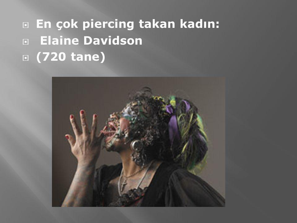  En çok piercing takan kadın:  Elaine Davidson  (720 tane)