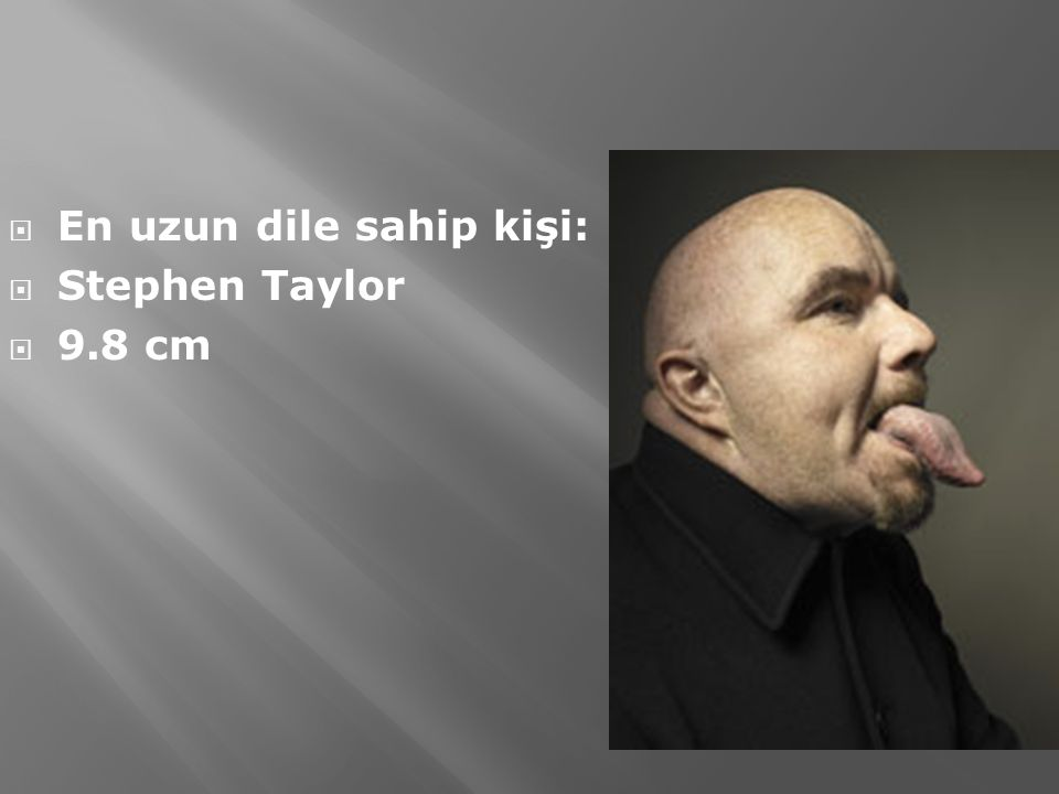  En uzun dile sahip kişi:  Stephen Taylor  9.8 cm