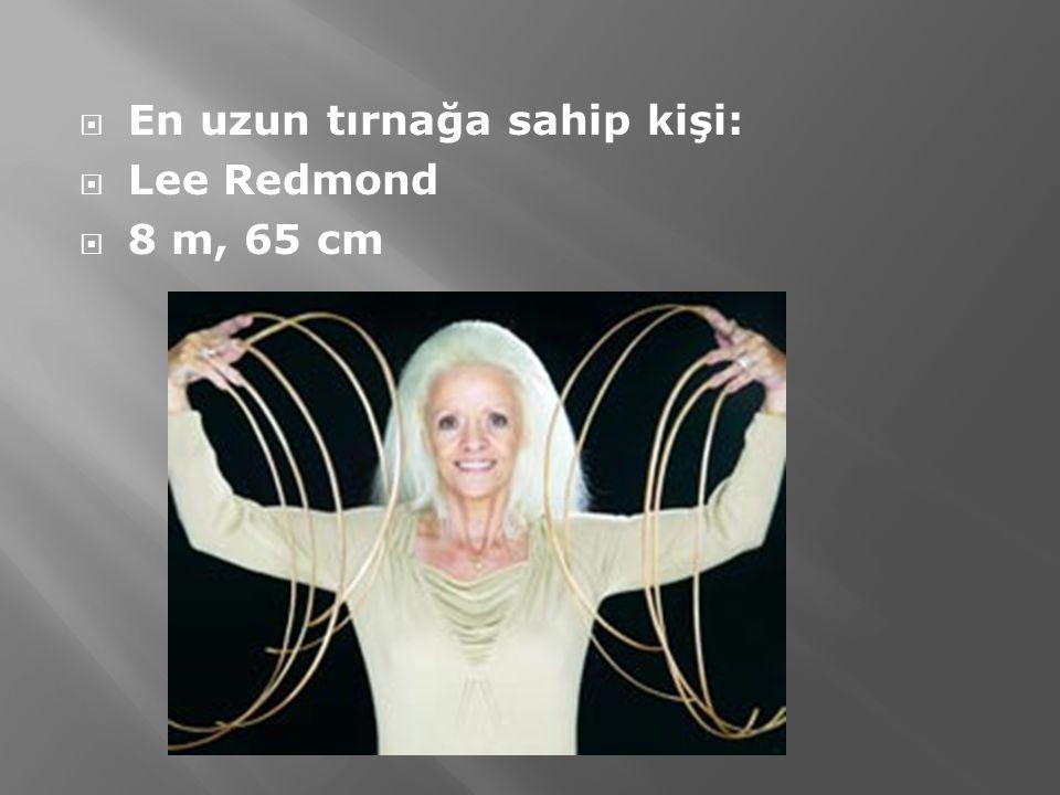  En uzun tırnağa sahip kişi:  Lee Redmond  8 m, 65 cm