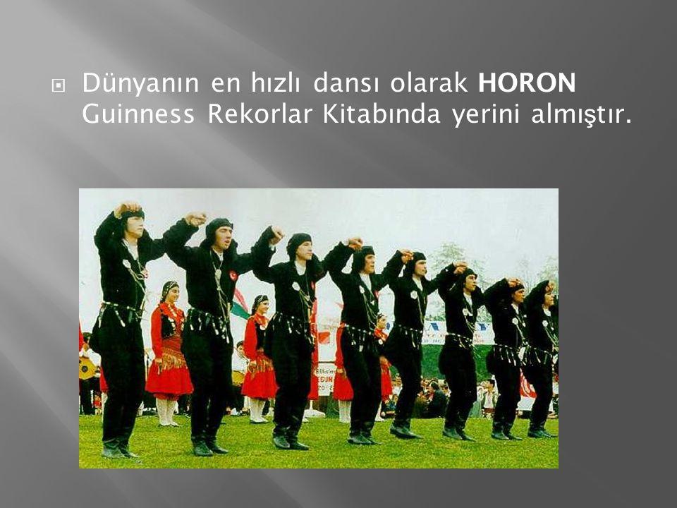  Dünyanın en hızlı dansı olarak HORON Guinness Rekorlar Kitabında yerini almı ş tır.