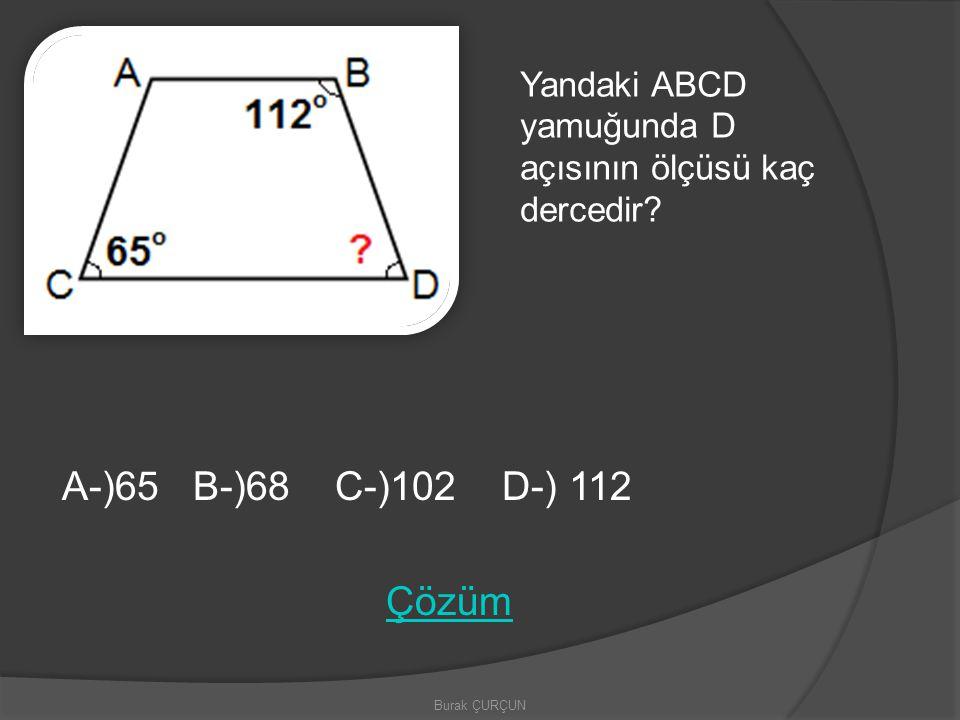 Yandaki ABCD yamuğunda D açısının ölçüsü kaç dercedir? A-)65 B-)68 C-)102 D-) 112 Çözüm
