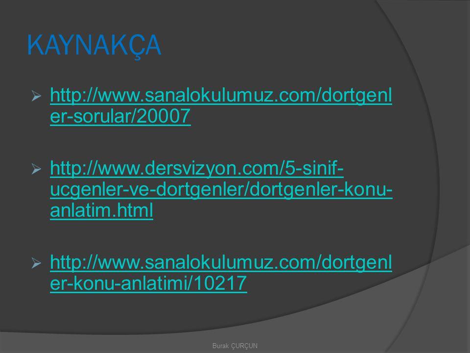 KAYNAKÇA  http://www.sanalokulumuz.com/dortgenl er-sorular/20007 http://www.sanalokulumuz.com/dortgenl er-sorular/20007  http://www.dersvizyon.com/5