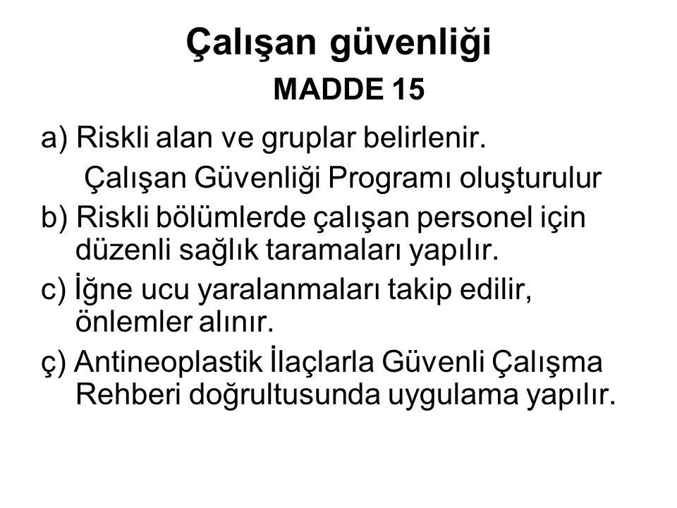 Çalışan güvenliği MADDE 15 a) Riskli alan ve gruplar belirlenir. Çalışan Güvenliği Programı oluşturulur b) Riskli bölümlerde çalışan personel için düz