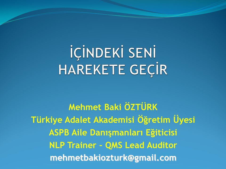 Mehmet Baki ÖZTÜRK Türkiye Adalet Akademisi Öğretim Üyesi ASPB Aile Danışmanları Eğiticisi NLP Trainer – QMS Lead Auditormehmetbakiozturk@gmail.com