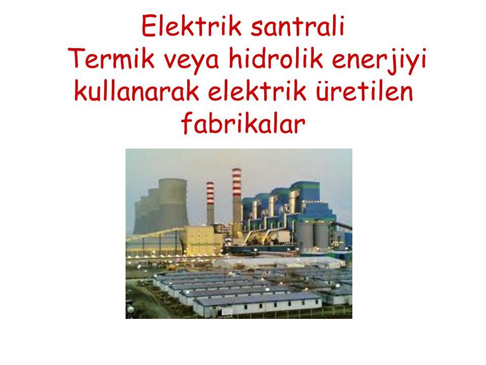 Elektrik santrali Termik veya hidrolik enerjiyi kullanarak elektrik üretilen fabrikalar
