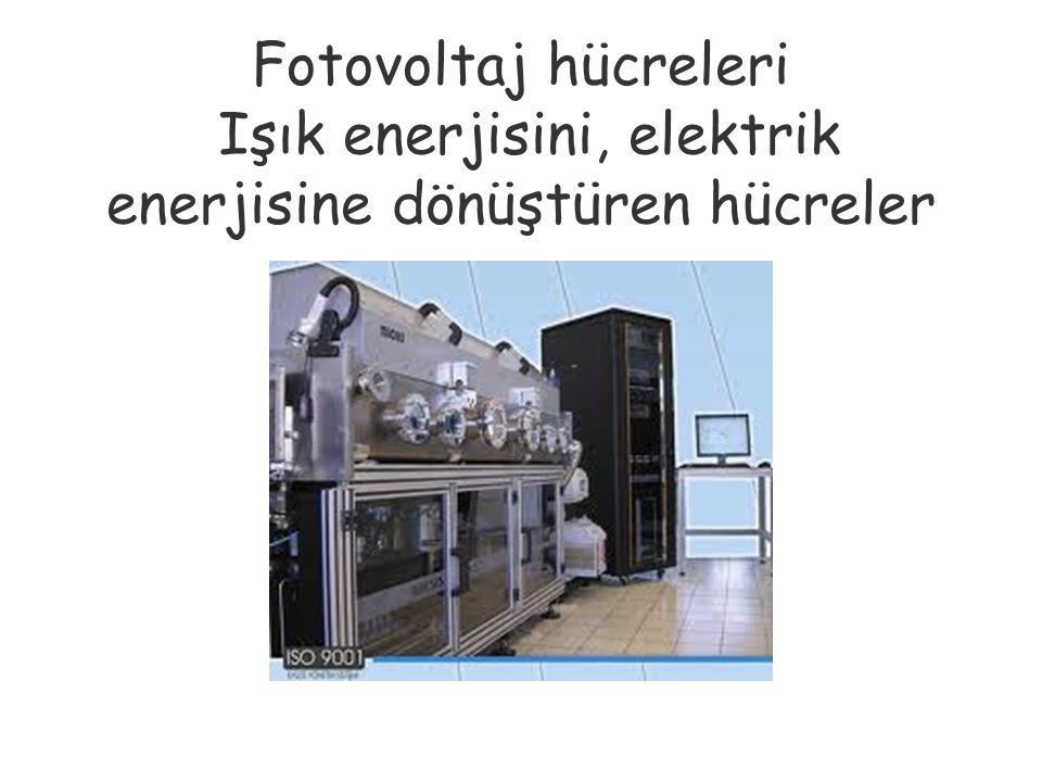 Fotovoltaj hücreleri Işık enerjisini, elektrik enerjisine dönüştüren hücreler