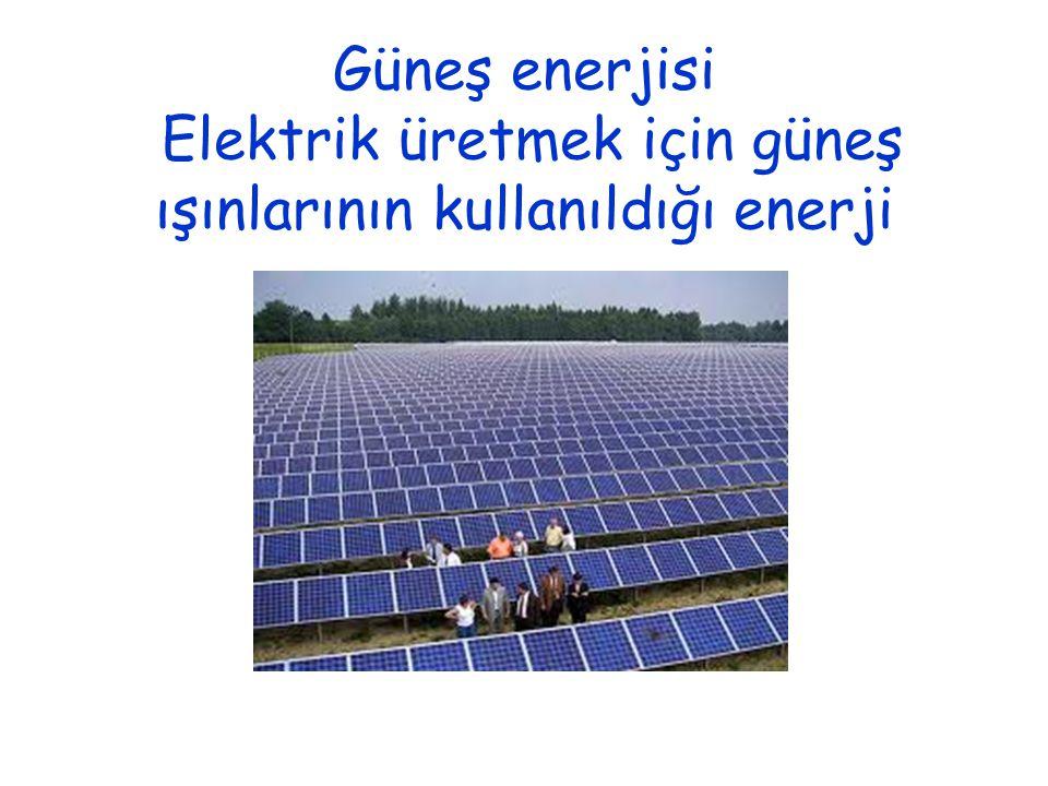 Güneş enerjisi Elektrik üretmek için güneş ışınlarının kullanıldığı enerji