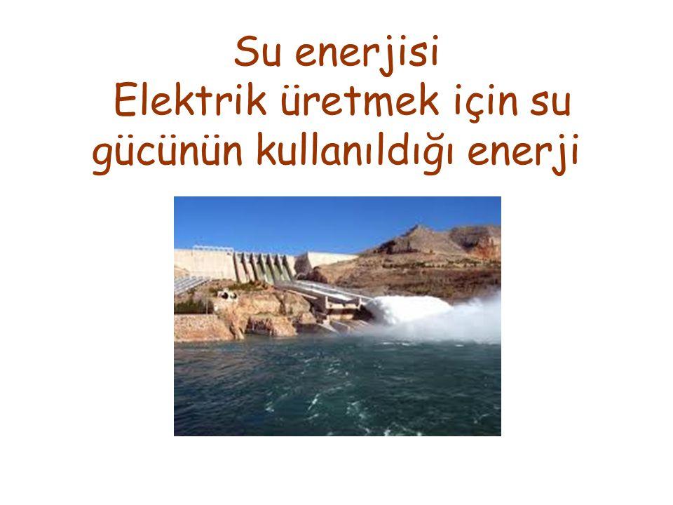 Su enerjisi Elektrik üretmek için su gücünün kullanıldığı enerji