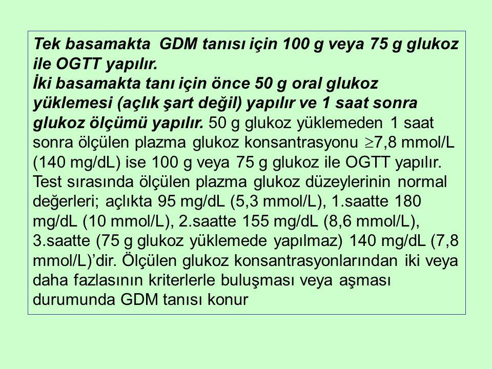 Tek basamakta GDM tanısı için 100 g veya 75 g glukoz ile OGTT yapılır.