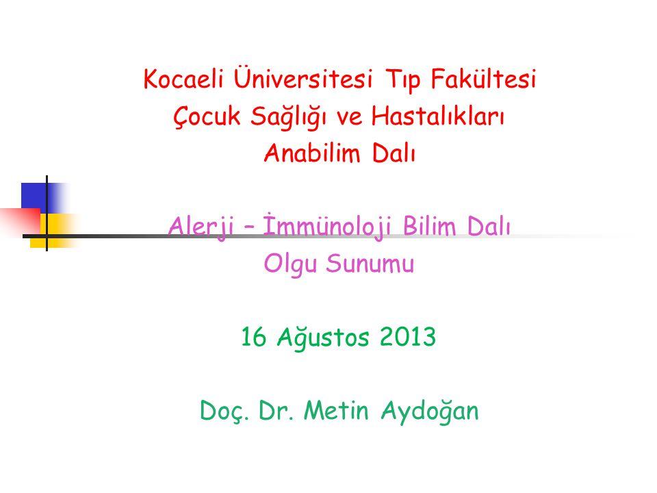 Kocaeli Üniversitesi Tıp Fakültesi Çocuk Sağlığı ve Hastalıkları Anabilim Dalı Alerji – İmmünoloji Bilim Dalı Olgu Sunumu 16 Ağustos 2013 Doç. Dr. Met