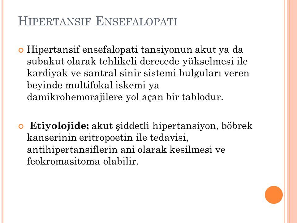 H IPERTANSIF E NSEFALOPATI Hipertansif ensefalopati tansiyonun akut ya da subakut olarak tehlikeli derecede yükselmesi ile kardiyak ve santral sinir s