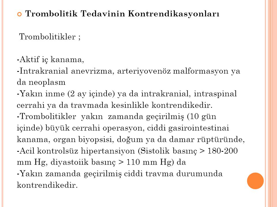Trombolitik Tedavinin Kontrendikasyonları Trombolitikler ; -Aktif iç kanama, -Intrakranial anevrizma, arteriyovenöz malformasyon ya da neoplasm -Yakın