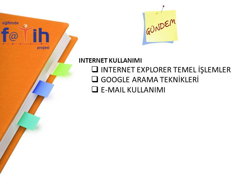 INTERNET KULLANIMI  INTERNET EXPLORER TEMEL İŞLEMLER  GOOGLE ARAMA TEKNİKLERİ  E-MAIL KULLANIMI