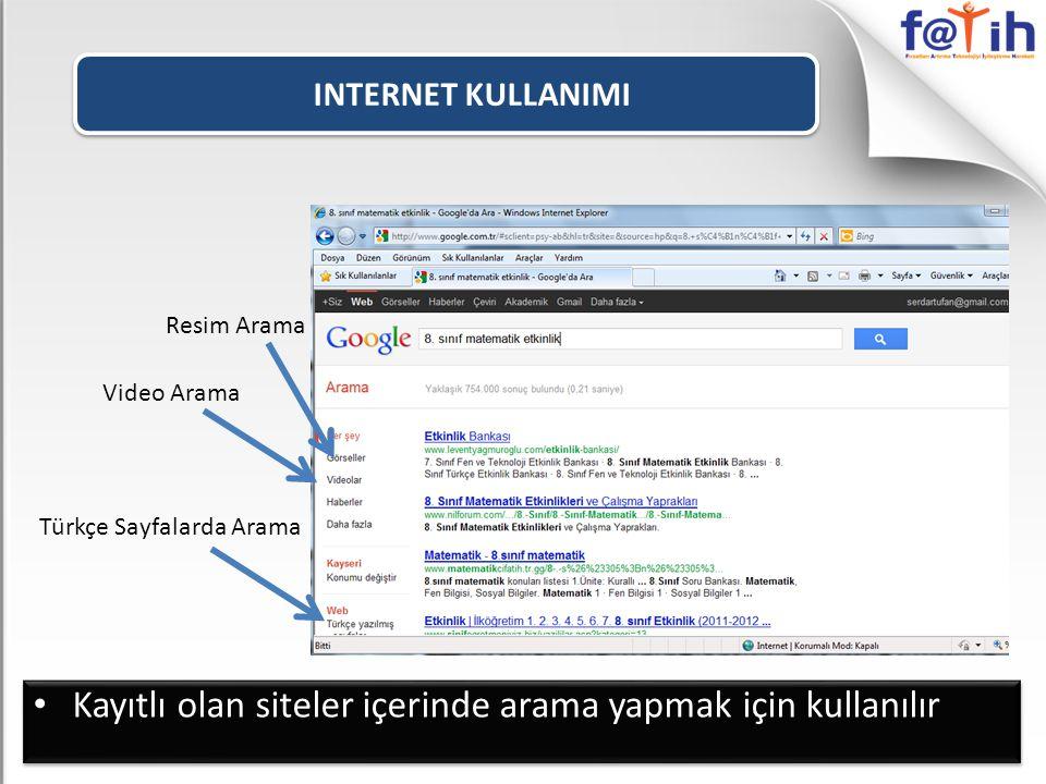 INTERNET KULLANIMI Kayıtlı olan siteler içerinde arama yapmak için kullanılır Resim Arama Video Arama Türkçe Sayfalarda Arama