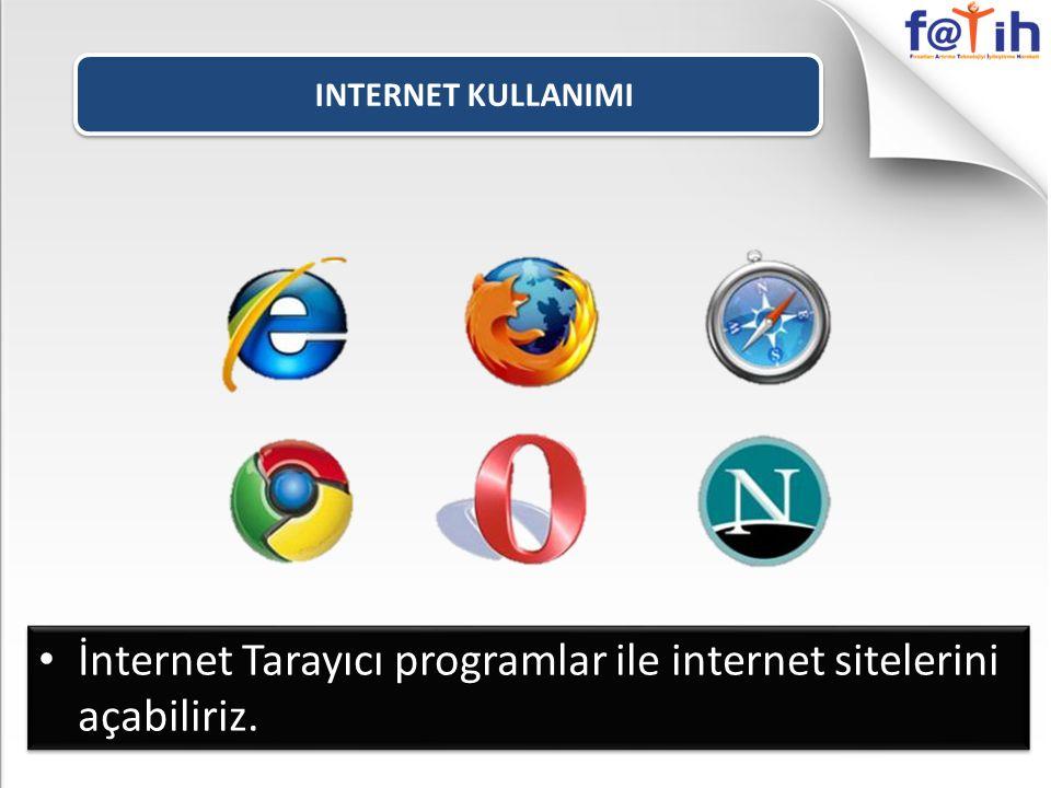 INTERNET KULLANIMI İnternet Tarayıcı programlar ile internet sitelerini açabiliriz.