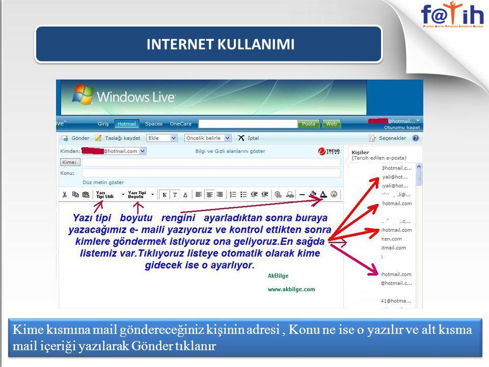INTERNET KULLANIMI Kime kısmına mail göndereceğiniz kişinin adresi, Konu ne ise o yazılır ve alt kısma mail içeriği yazılarak Gönder tıklanır