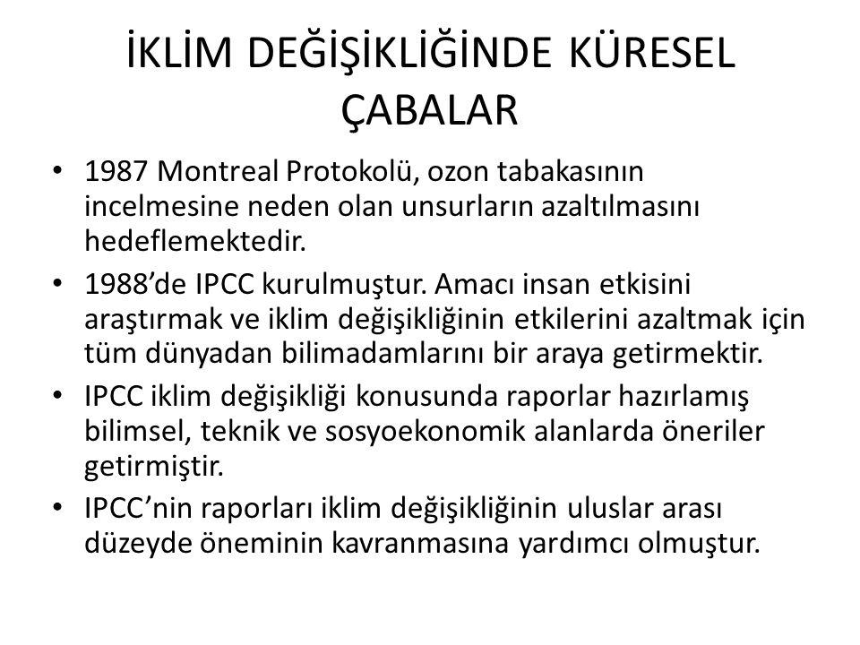 İKLİM DEĞİŞİKLİĞİNDE KÜRESEL ÇABALAR 1987 Montreal Protokolü, ozon tabakasının incelmesine neden olan unsurların azaltılmasını hedeflemektedir.