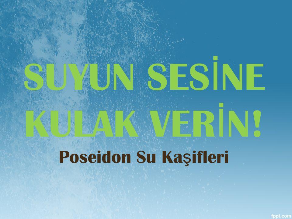 SUYUN SES İ NE KULAK VER İ N! Poseidon Su Ka ş ifleri