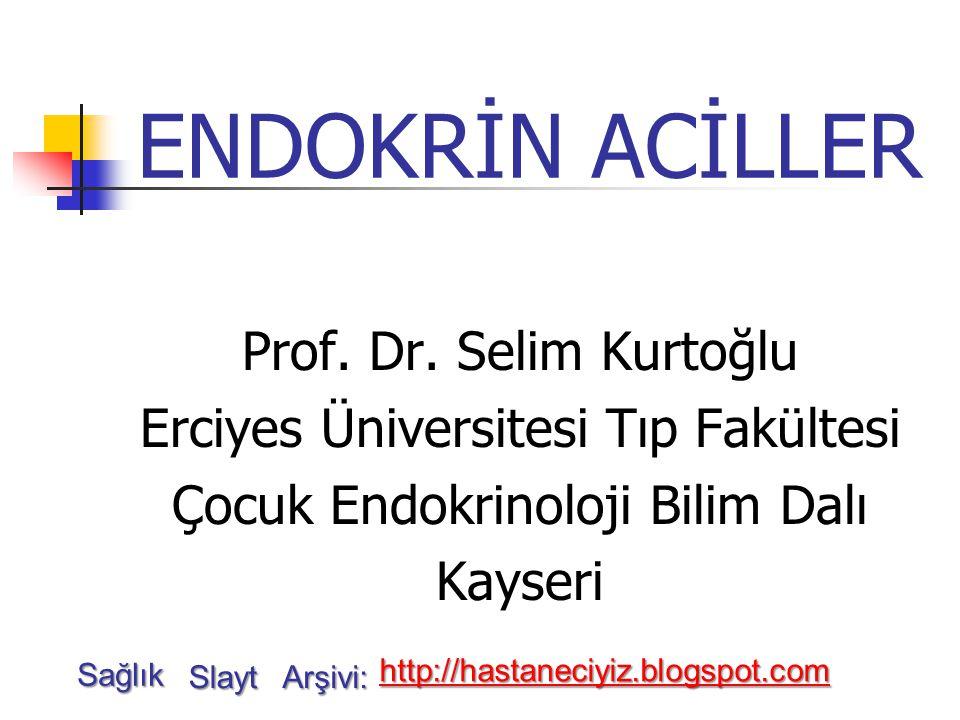 ENDOKRİN ACİLLER Prof. Dr. Selim Kurtoğlu Erciyes Üniversitesi Tıp Fakültesi Çocuk Endokrinoloji Bilim Dalı Kayseri Sağlık Slayt Arşivi: http://hastan