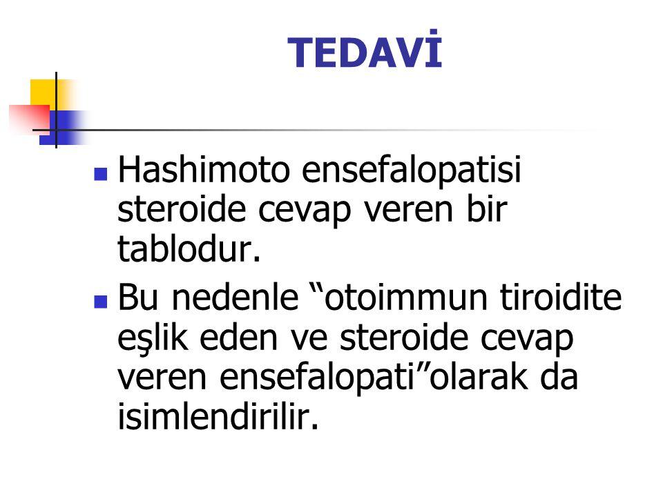 """TEDAVİ Hashimoto ensefalopatisi steroide cevap veren bir tablodur. Bu nedenle """"otoimmun tiroidite eşlik eden ve steroide cevap veren ensefalopati""""olar"""