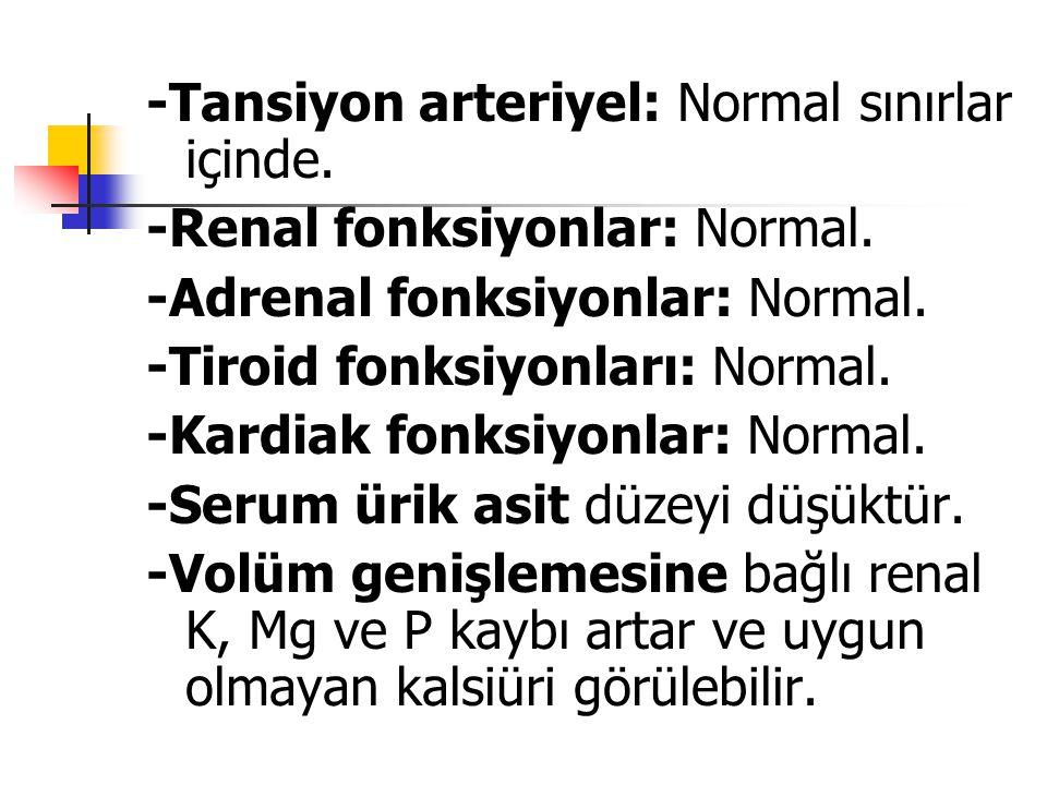 -Tansiyon arteriyel: Normal sınırlar içinde. -Renal fonksiyonlar: Normal. -Adrenal fonksiyonlar: Normal. -Tiroid fonksiyonları: Normal. -Kardiak fonks