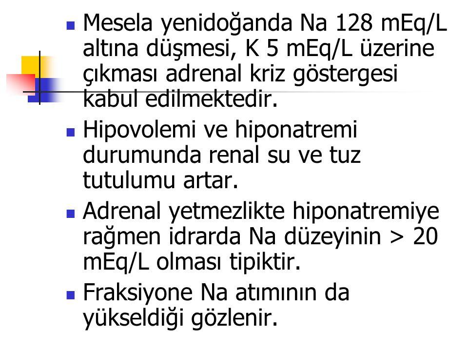 Mesela yenidoğanda Na 128 mEq/L altına düşmesi, K 5 mEq/L üzerine çıkması adrenal kriz göstergesi kabul edilmektedir. Hipovolemi ve hiponatremi durumu