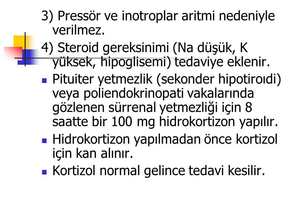 3) Pressör ve inotroplar aritmi nedeniyle verilmez. 4) Steroid gereksinimi (Na düşük, K yüksek, hipoglisemi) tedaviye eklenir. Pituiter yetmezlik (sek